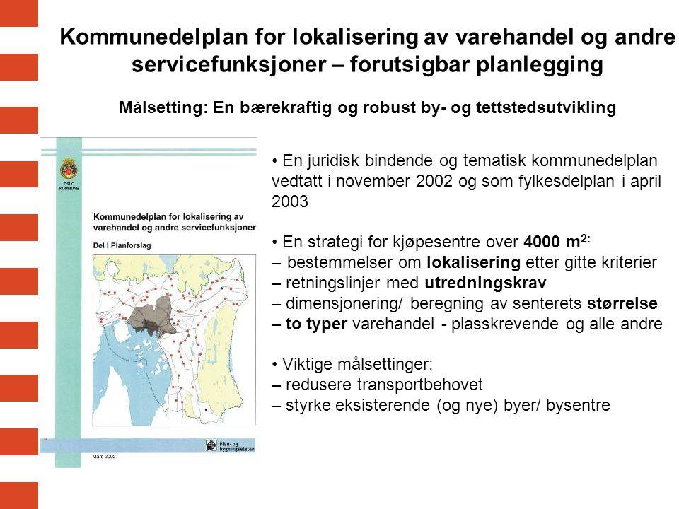 Kommunedelplan for lokalisering av varehandel og andre servicefunksjoner – forutsigbar planlegging Målsetting: En bærekraftig og robust by- og tettstedsutvikling