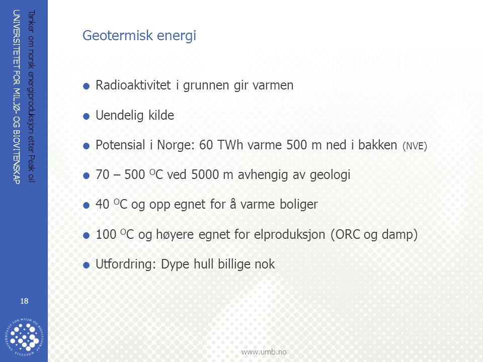 Geotermisk energi Radioaktivitet i grunnen gir varmen Uendelig kilde