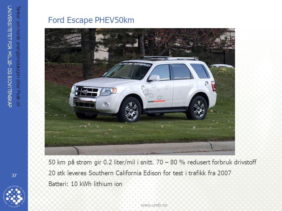 Ford Escape PHEV50km Tanker om norsk energiproduksjon etter Peak oil. 50 km på strøm gir 0.2 liter/mil i snitt. 70 – 80 % redusert forbruk drivstoff.