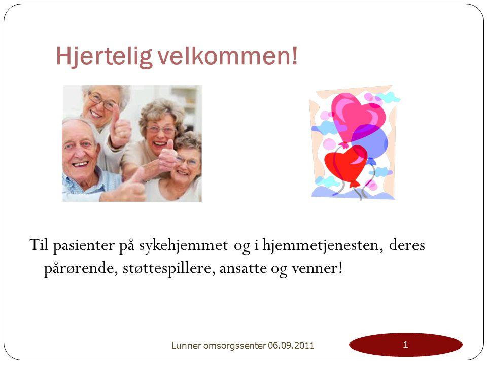Hjertelig velkommen! Til pasienter på sykehjemmet og i hjemmetjenesten, deres pårørende, støttespillere, ansatte og venner!