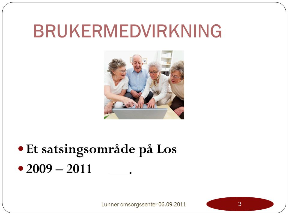 BRUKERMEDVIRKNING Et satsingsområde på Los 2009 – 2011