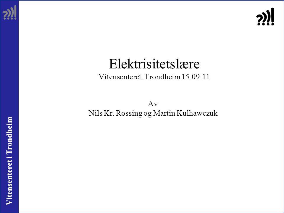 Elektrisitetslære Vitensenteret, Trondheim 15.09.11