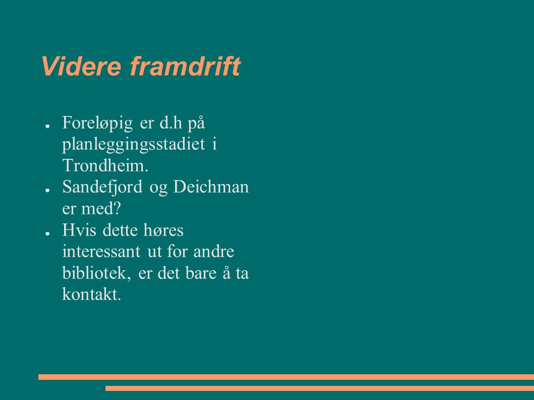 Videre framdrift Foreløpig er d.h på planleggingsstadiet i Trondheim.