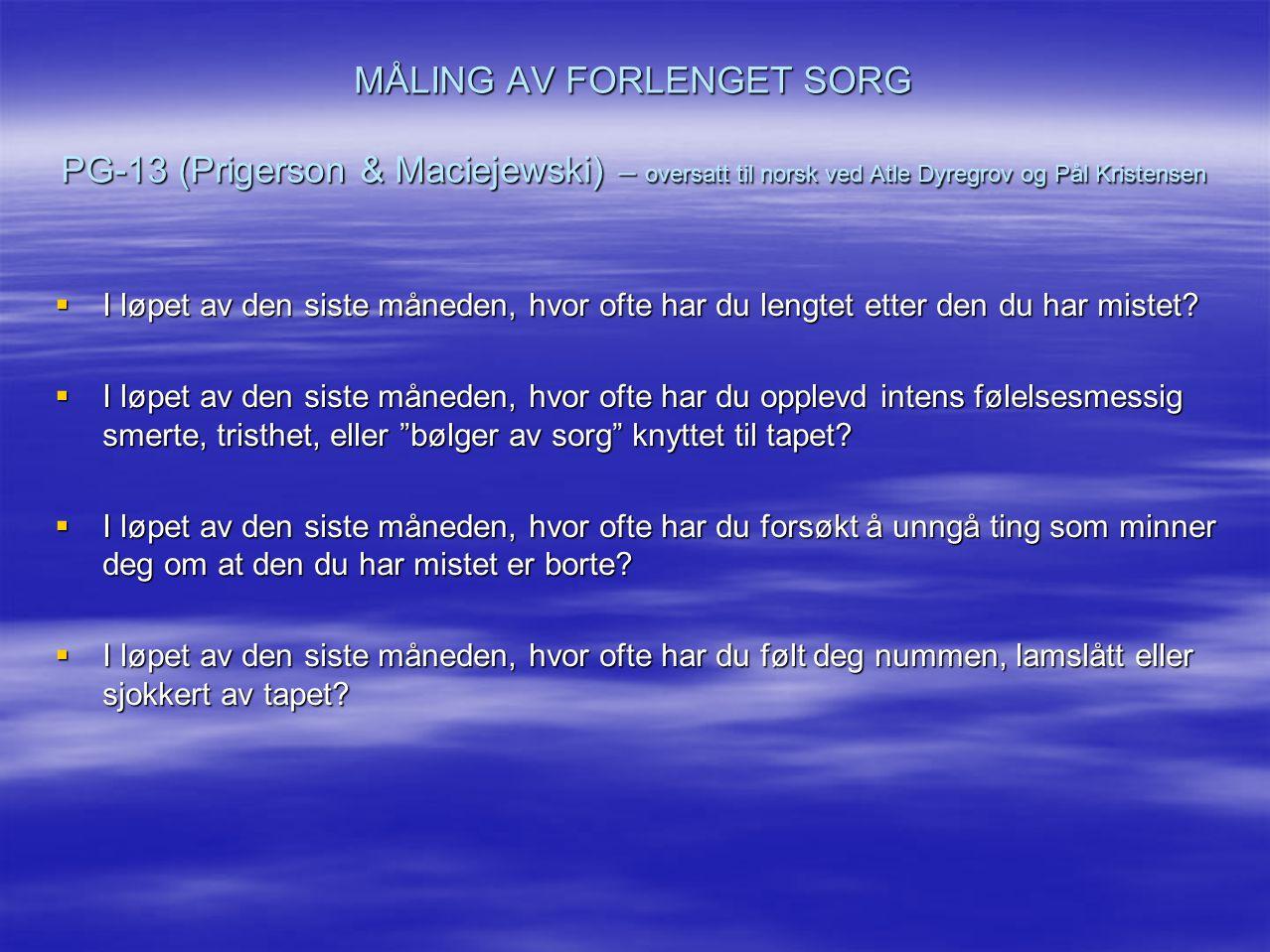 MÅLING AV FORLENGET SORG PG-13 (Prigerson & Maciejewski) – oversatt til norsk ved Atle Dyregrov og Pål Kristensen