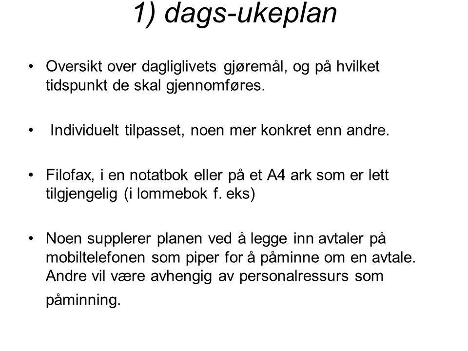 1) dags-ukeplan Oversikt over dagliglivets gjøremål, og på hvilket tidspunkt de skal gjennomføres.
