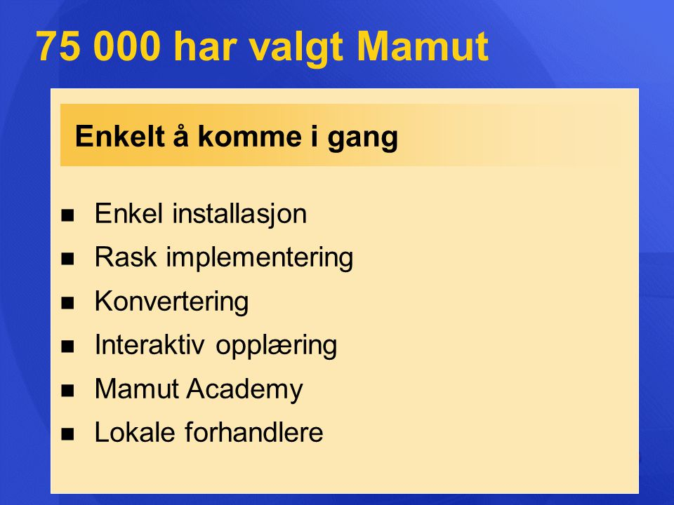 75 000 har valgt Mamut Enkelt å komme i gang Enkel installasjon