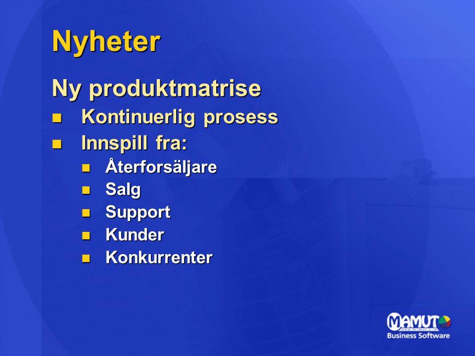 Nyheter Ny produktmatrise Kontinuerlig prosess Innspill fra: