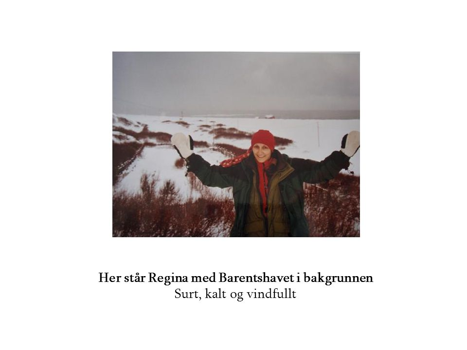 Her står Regina med Barentshavet i bakgrunnen