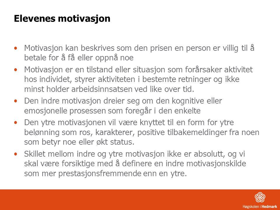 Elevenes motivasjon Motivasjon kan beskrives som den prisen en person er villig til å betale for å få eller oppnå noe.
