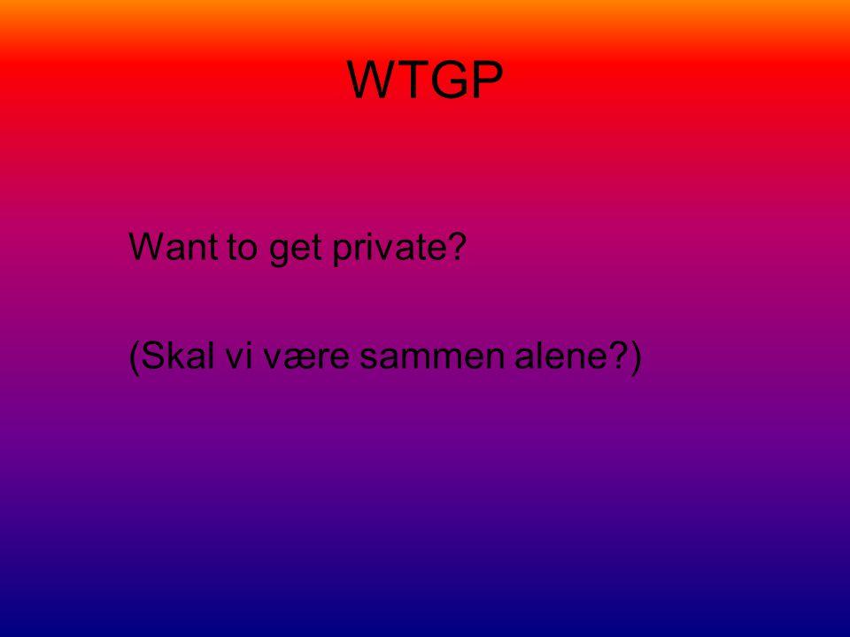 WTGP Want to get private (Skal vi være sammen alene )