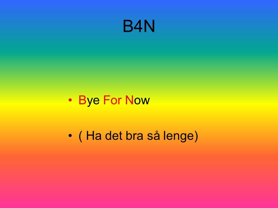 B4N Bye For Now ( Ha det bra så lenge)