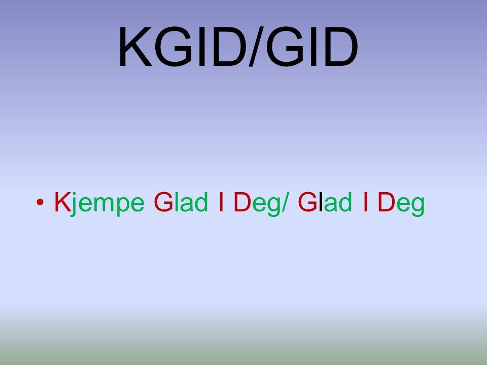 KGID/GID Kjempe Glad I Deg/ Glad I Deg