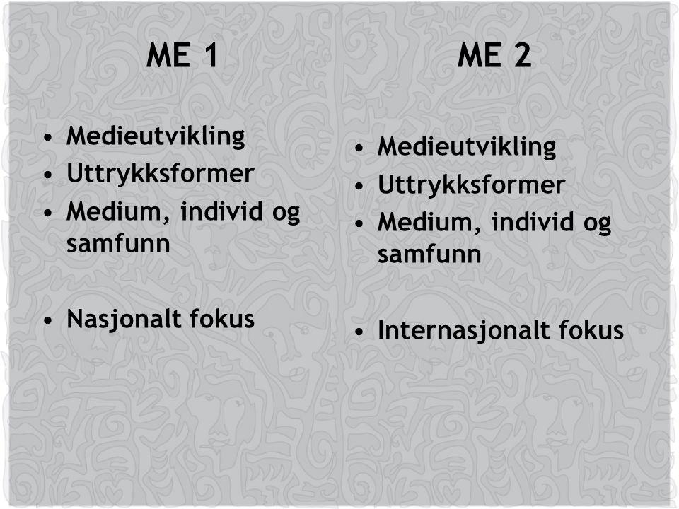 ME 1 ME 2 Medieutvikling Medieutvikling Uttrykksformer Uttrykksformer