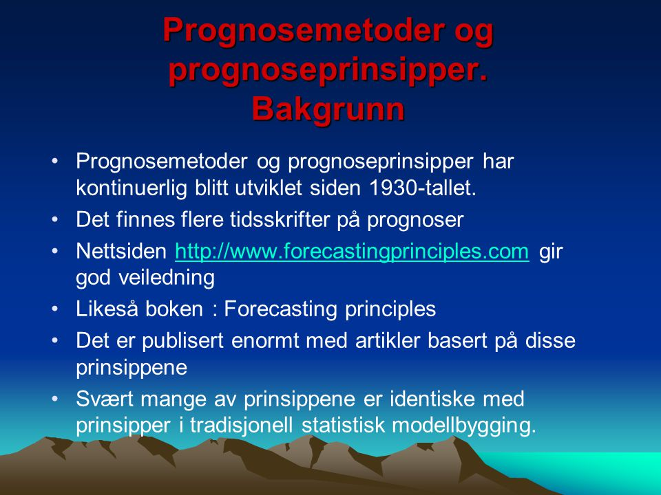 Prognosemetoder og prognoseprinsipper. Bakgrunn