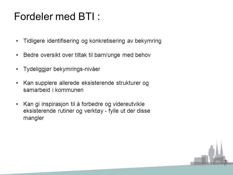 Fordeler med BTI : Tidligere identifisering og konkretisering av bekymring. Bedre oversikt over tiltak til barn/unge med behov.