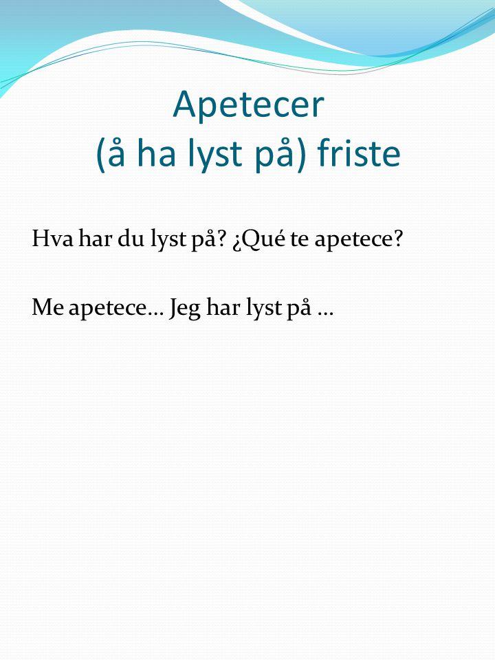 Apetecer (å ha lyst på) friste
