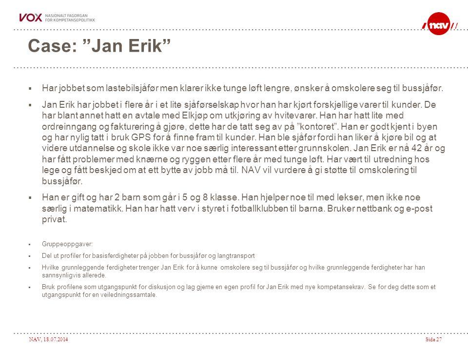 Case: Jan Erik Har jobbet som lastebilsjåfør men klarer ikke tunge løft lengre, ønsker å omskolere seg til bussjåfør.