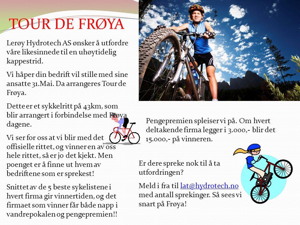 TOUR DE FRØYA Lerøy Hydrotech AS ønsker å utfordre våre likesinnede til en uhøytidelig kappestrid.