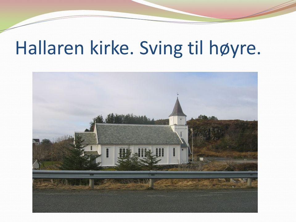 Hallaren kirke. Sving til høyre.