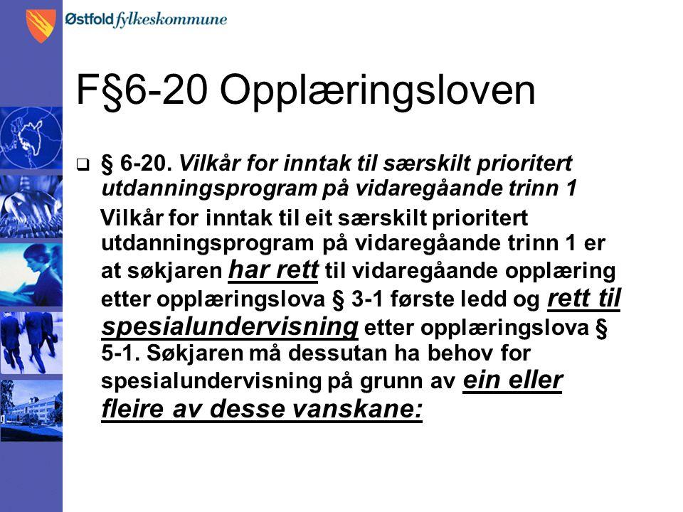 F§6-20 Opplæringsloven § 6-20. Vilkår for inntak til særskilt prioritert utdanningsprogram på vidaregåande trinn 1.