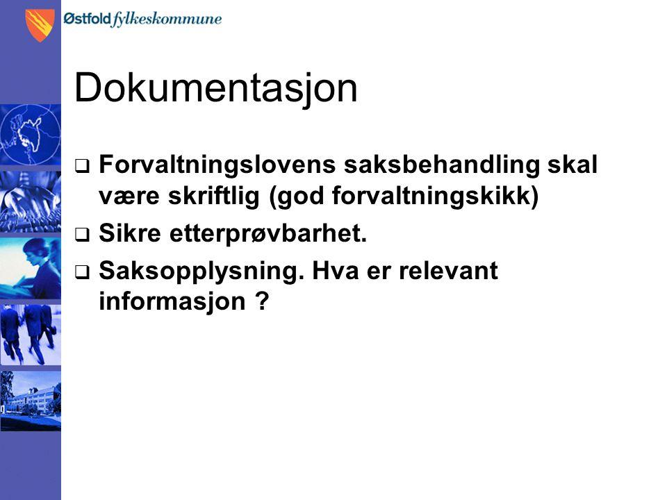 Dokumentasjon Forvaltningslovens saksbehandling skal være skriftlig (god forvaltningskikk) Sikre etterprøvbarhet.