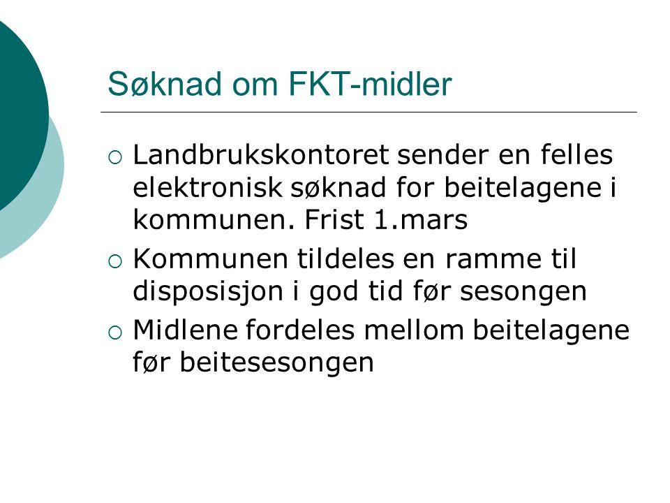Søknad om FKT-midler Landbrukskontoret sender en felles elektronisk søknad for beitelagene i kommunen. Frist 1.mars.