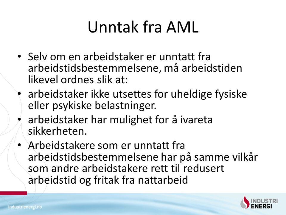 Unntak fra AML Selv om en arbeidstaker er unntatt fra arbeidstidsbestemmelsene, må arbeidstiden likevel ordnes slik at: