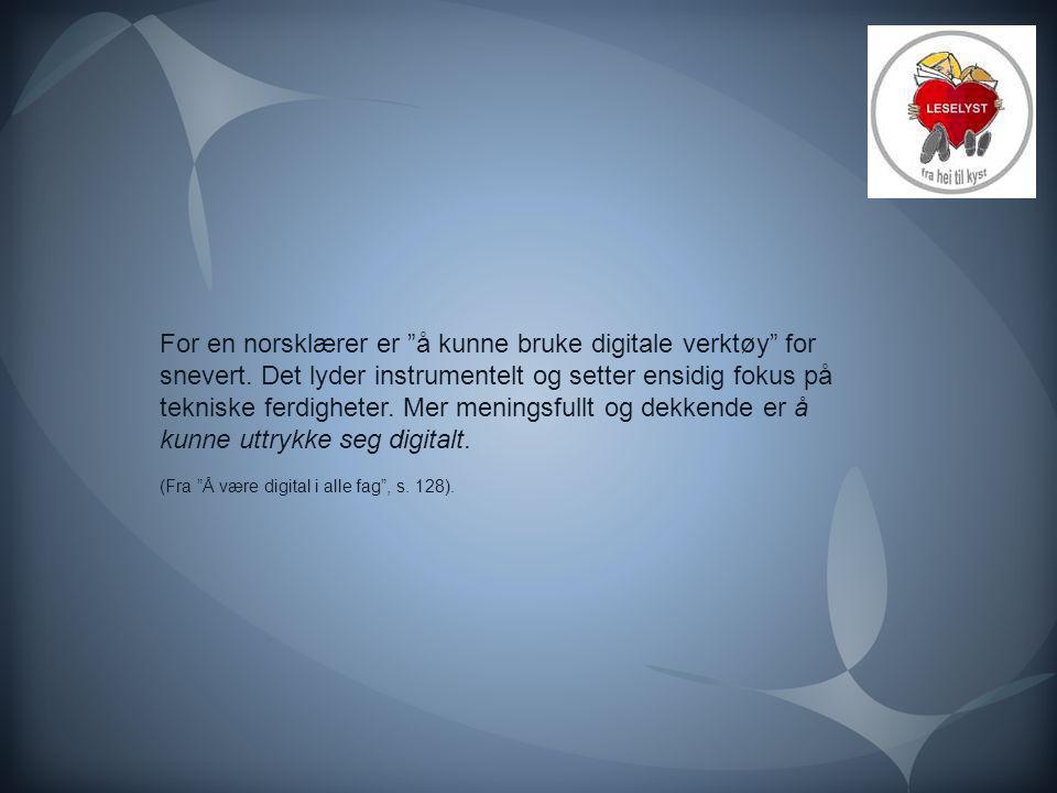 For en norsklærer er å kunne bruke digitale verktøy for snevert