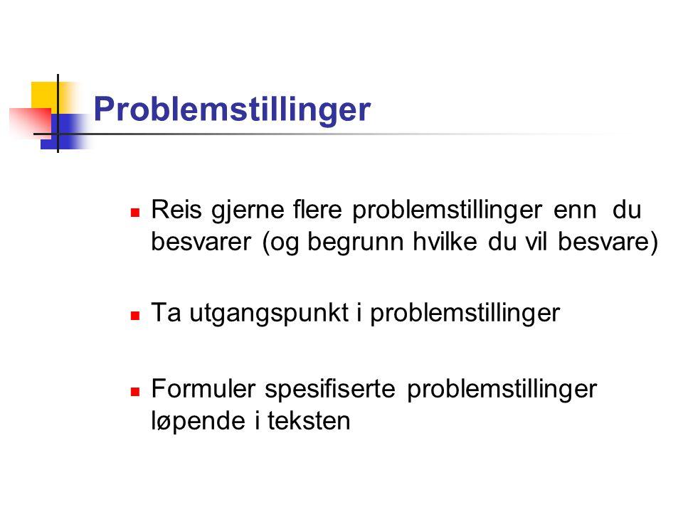 Problemstillinger Reis gjerne flere problemstillinger enn du besvarer (og begrunn hvilke du vil besvare)