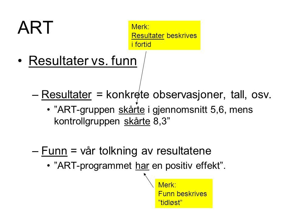 ART Merk: Resultater beskrives. i fortid. Resultater vs. funn. Resultater = konkrete observasjoner, tall, osv.