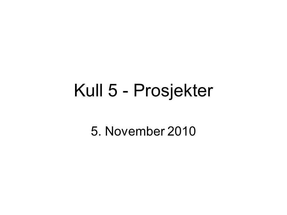 Kull 5 - Prosjekter 5. November 2010
