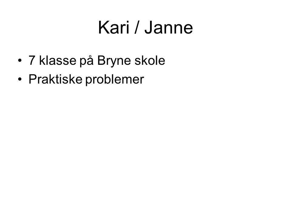 Kari / Janne 7 klasse på Bryne skole Praktiske problemer