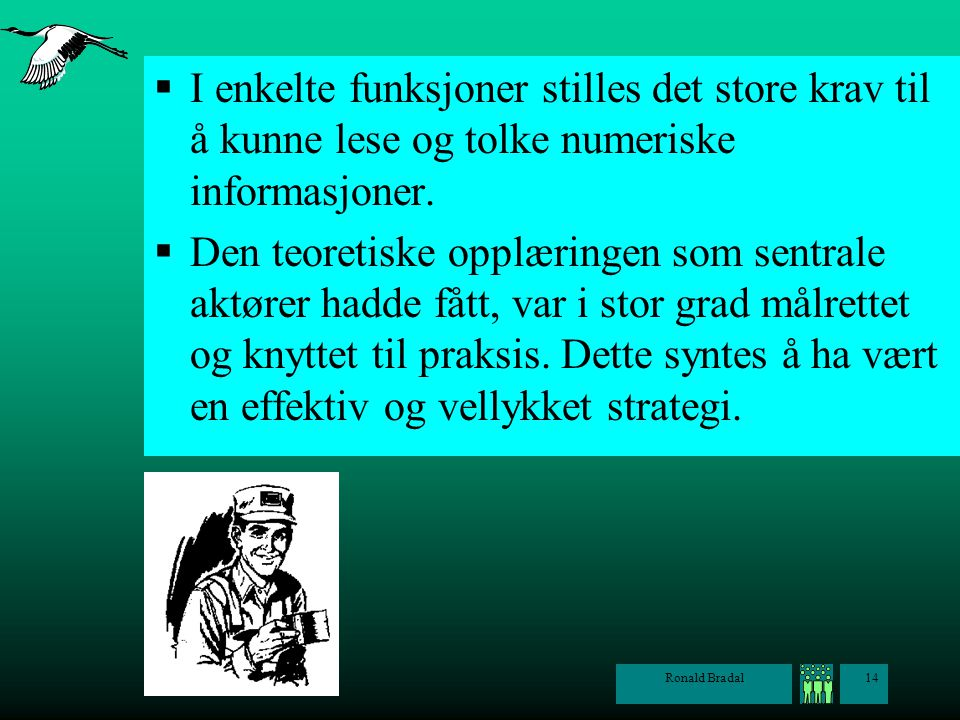 I enkelte funksjoner stilles det store krav til å kunne lese og tolke numeriske informasjoner.