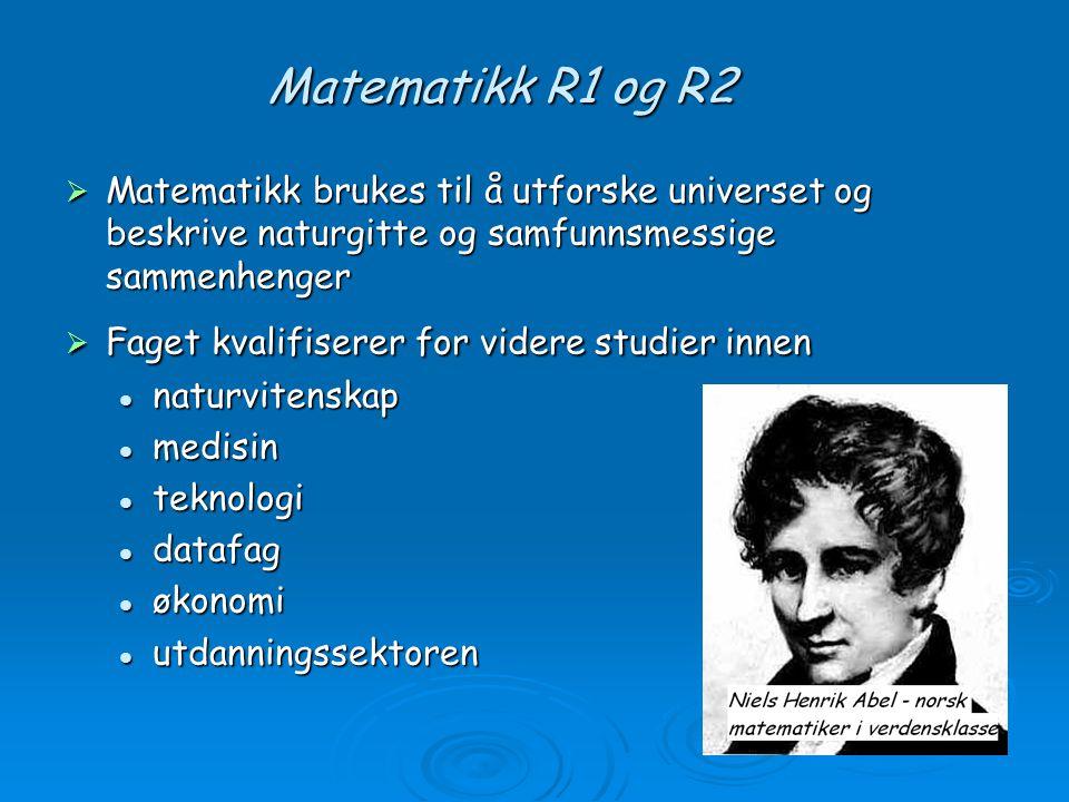 Matematikk R1 og R2 Matematikk brukes til å utforske universet og beskrive naturgitte og samfunnsmessige sammenhenger.