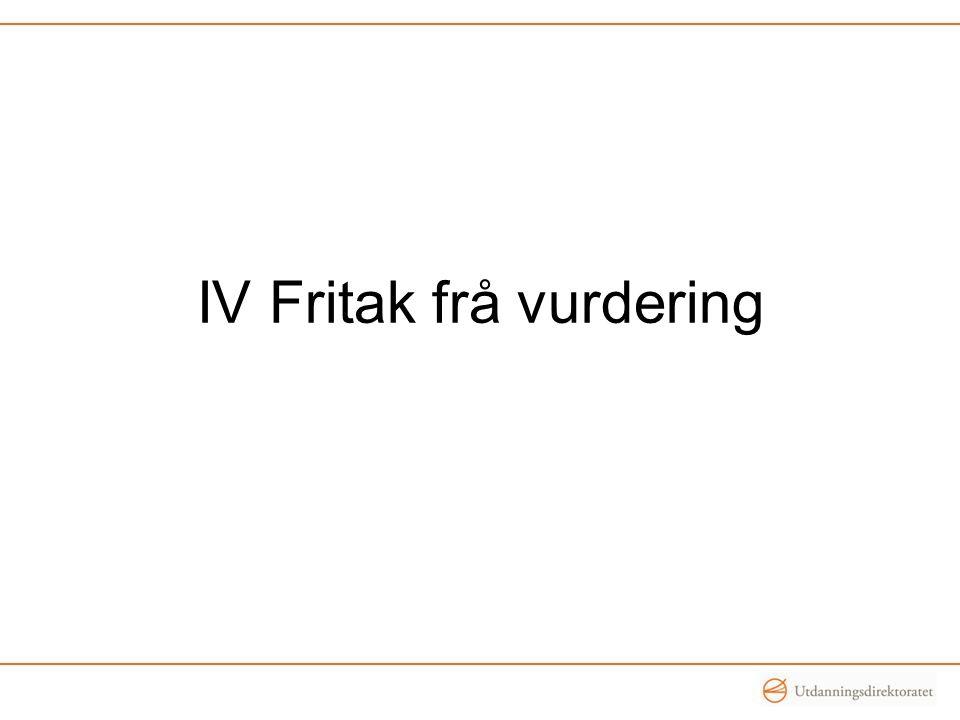 IV Fritak frå vurdering