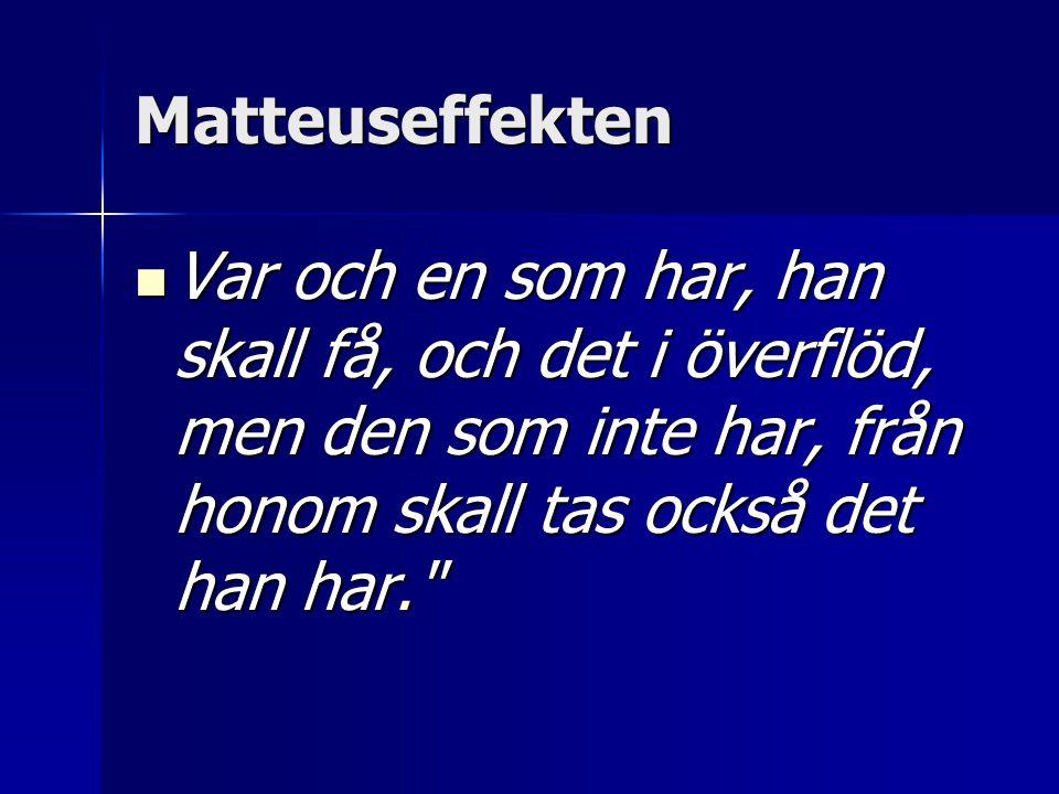 Matteuseffekten Var och en som har, han skall få, och det i överflöd, men den som inte har, från honom skall tas också det han har.