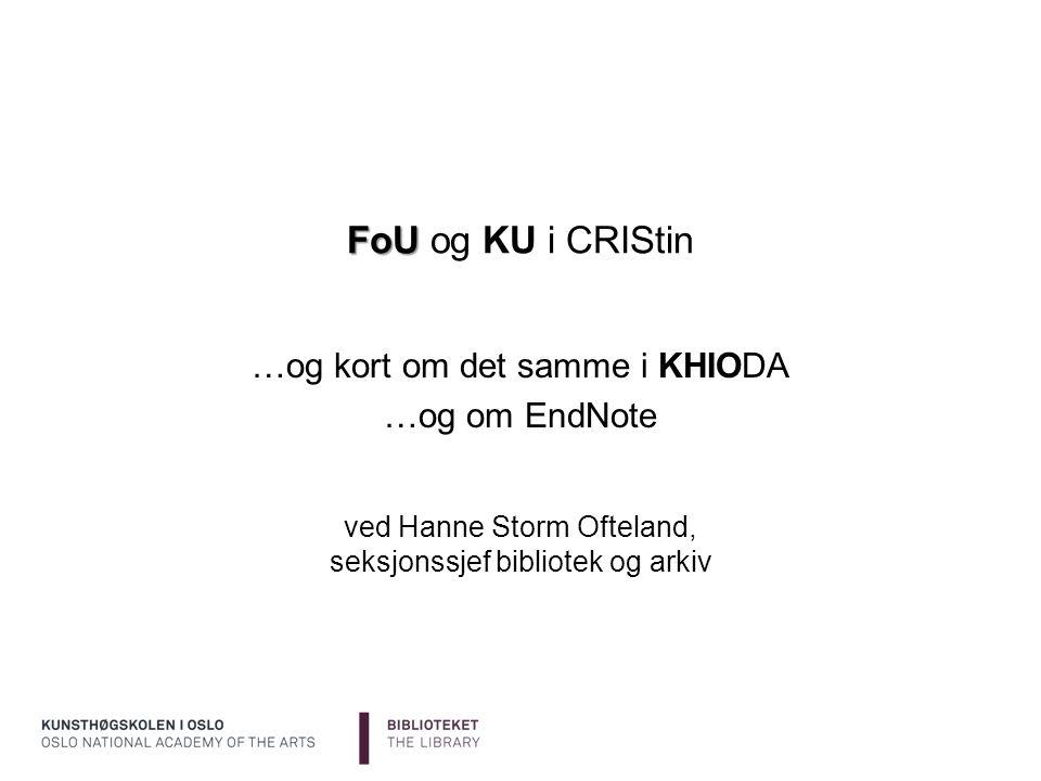 FoU og KU i CRIStin …og kort om det samme i KHIODA …og om EndNote