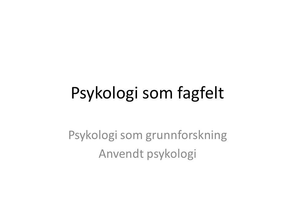 Psykologi som grunnforskning Anvendt psykologi