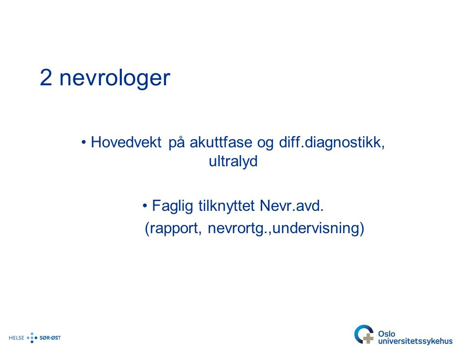 2 nevrologer Hovedvekt på akuttfase og diff.diagnostikk, ultralyd