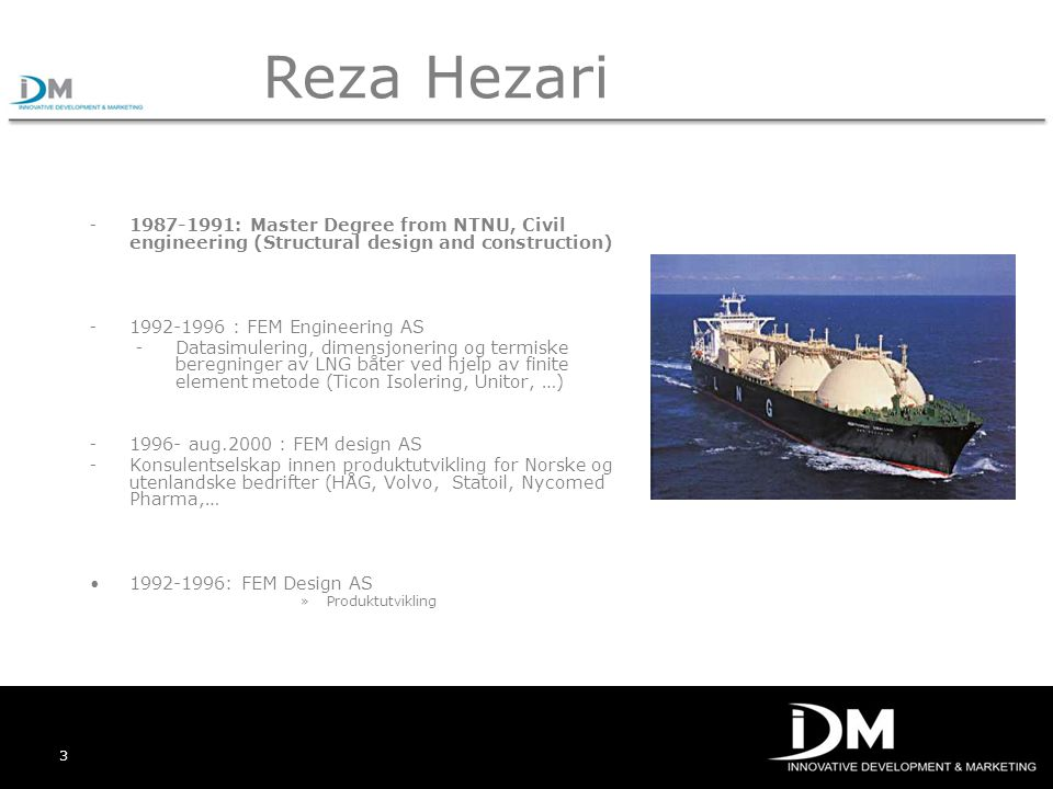 Reza Hezari 1987-1991: Master Degree from NTNU, Civil engineering (Structural design and construction)