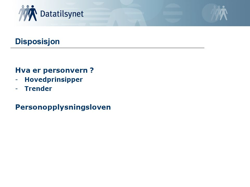 Disposisjon Hva er personvern Personopplysningsloven Hovedprinsipper