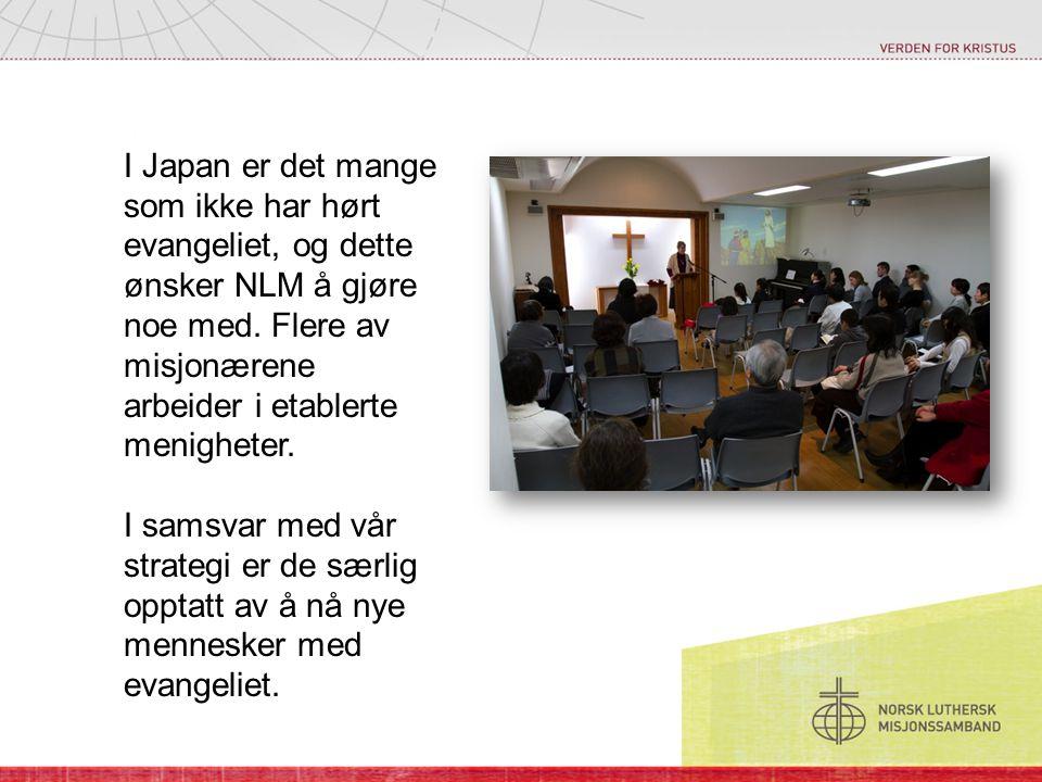 I Japan er det mange som ikke har hørt evangeliet, og dette ønsker NLM å gjøre noe med. Flere av misjonærene arbeider i etablerte menigheter.