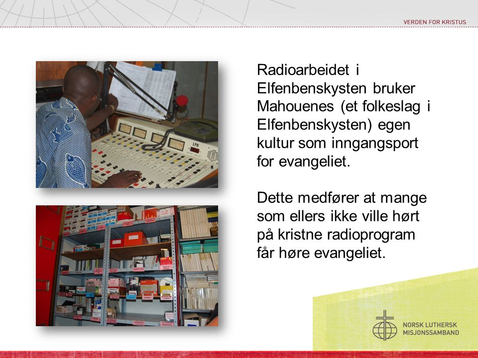 Radioarbeidet i Elfenbenskysten bruker Mahouenes (et folkeslag i Elfenbenskysten) egen kultur som inngangsport for evangeliet.