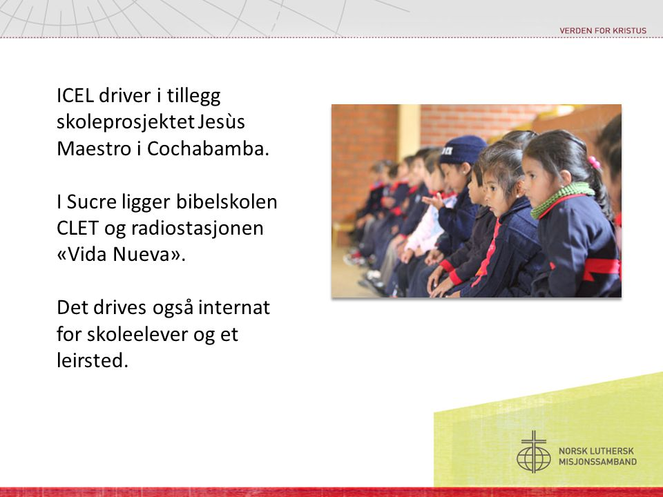 ICEL driver i tillegg skoleprosjektet Jesùs Maestro i Cochabamba.