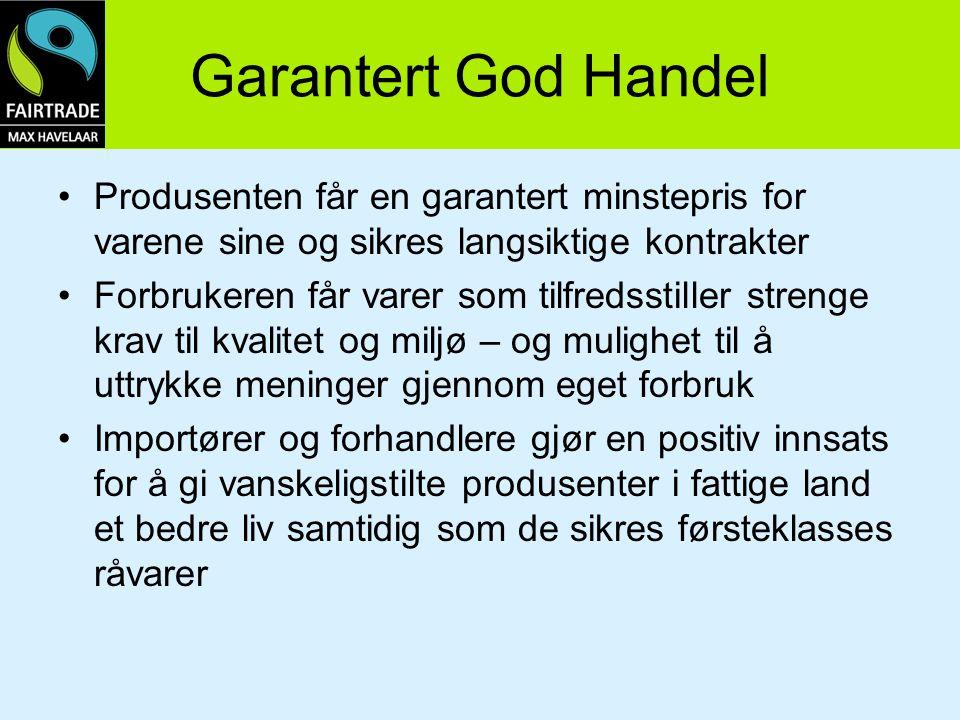 Garantert God Handel Produsenten får en garantert minstepris for varene sine og sikres langsiktige kontrakter.