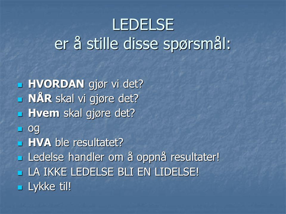LEDELSE er å stille disse spørsmål: