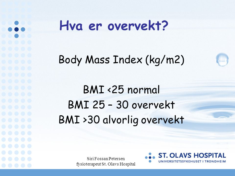 Hva er overvekt Body Mass Index (kg/m2) BMI <25 normal
