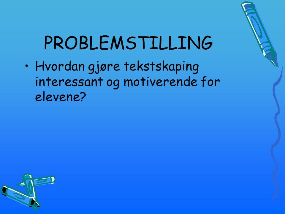 PROBLEMSTILLING Hvordan gjøre tekstskaping interessant og motiverende for elevene