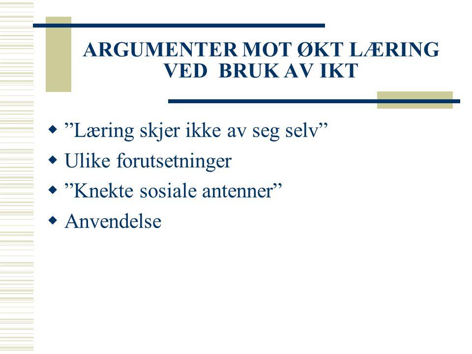 ARGUMENTER MOT ØKT LÆRING VED BRUK AV IKT