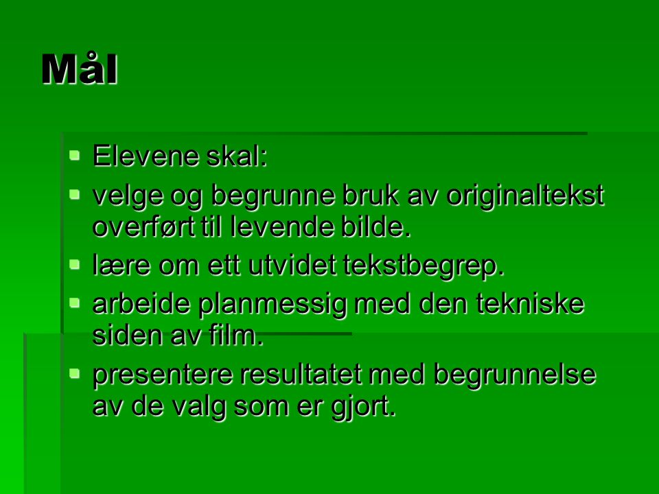 Mål Elevene skal: velge og begrunne bruk av originaltekst overført til levende bilde. lære om ett utvidet tekstbegrep.